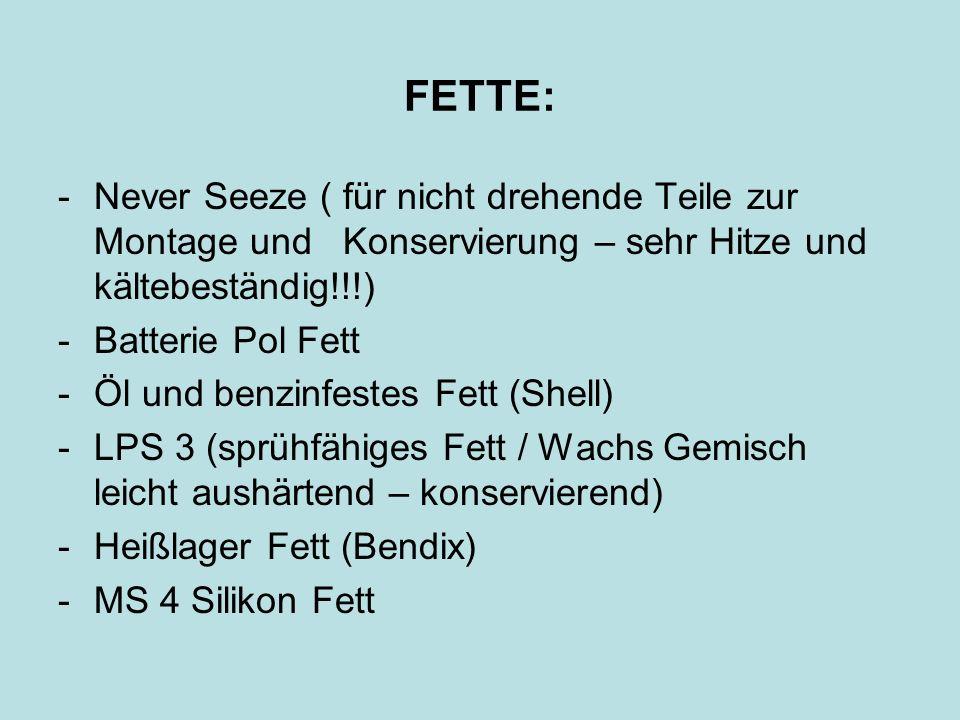 FETTE: - Never Seeze ( für nicht drehende Teile zur Montage und Konservierung – sehr Hitze und kältebeständig!!!)