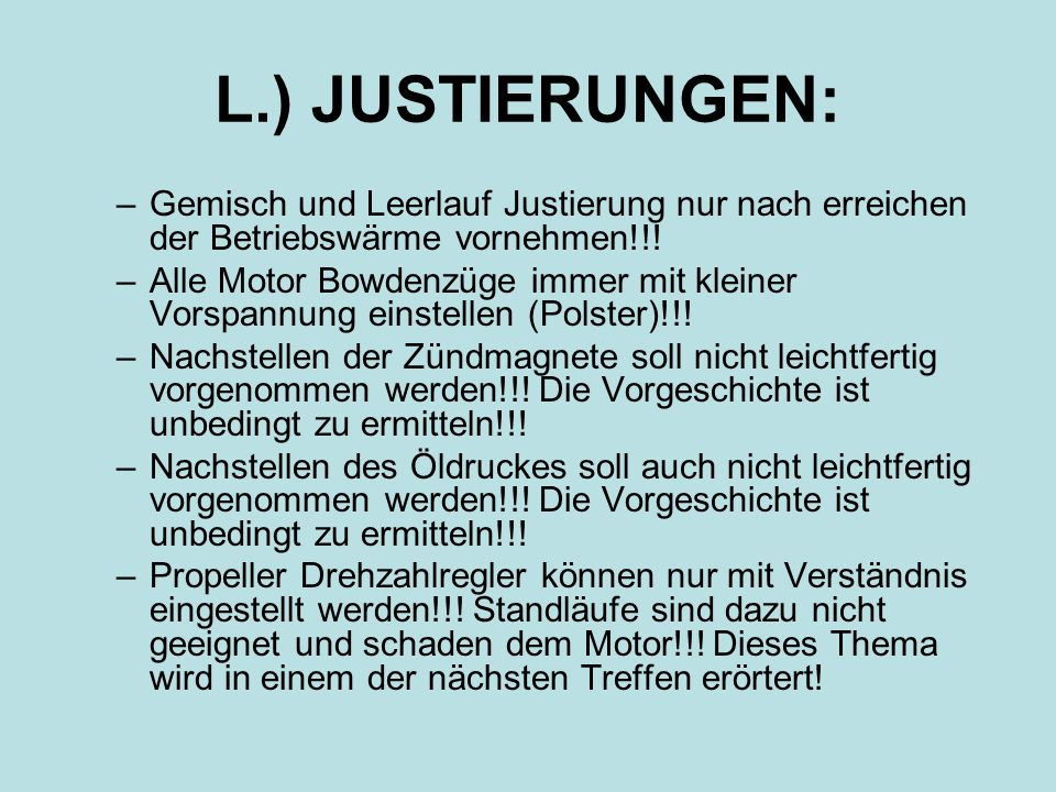 L.) JUSTIERUNGEN: Gemisch und Leerlauf Justierung nur nach erreichen der Betriebswärme vornehmen!!!