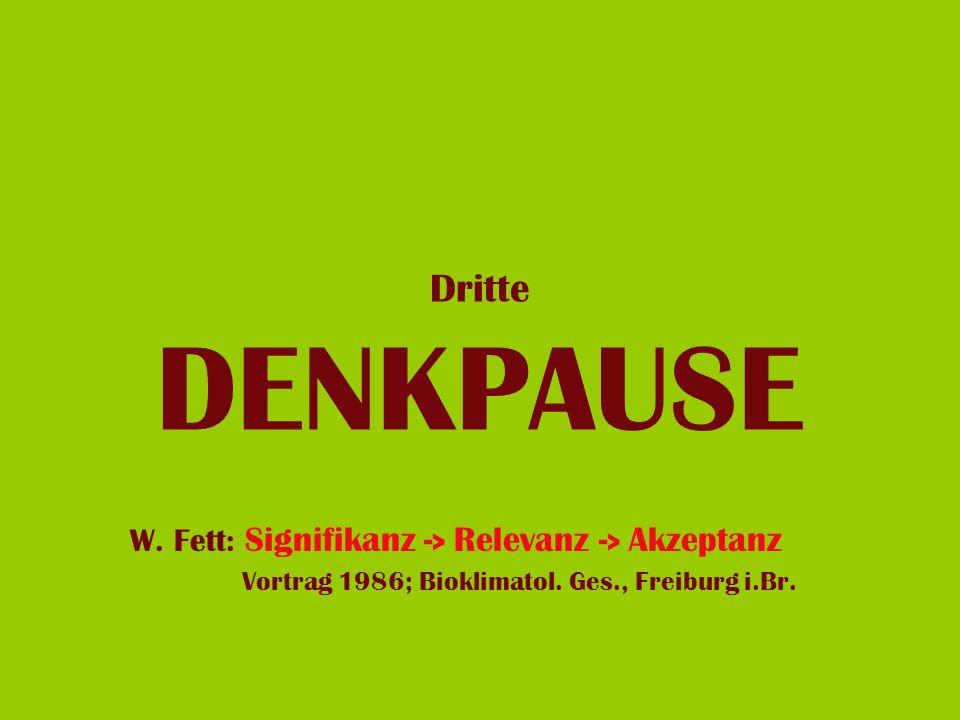 Dritte DENKPAUSE W. Fett: Signifikanz -> Relevanz -> Akzeptanz
