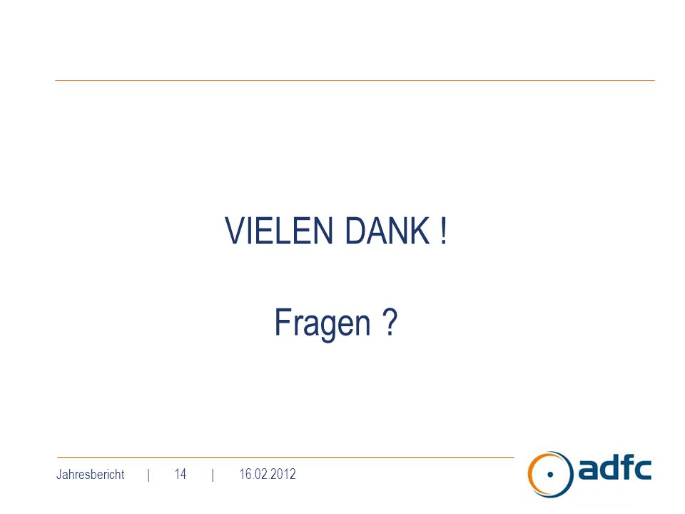 VIELEN DANK ! Fragen Jahresbericht | 14 | 16.02.2012
