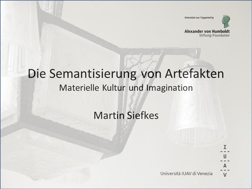 Die Semantisierung von Artefakten Materielle Kultur und Imagination