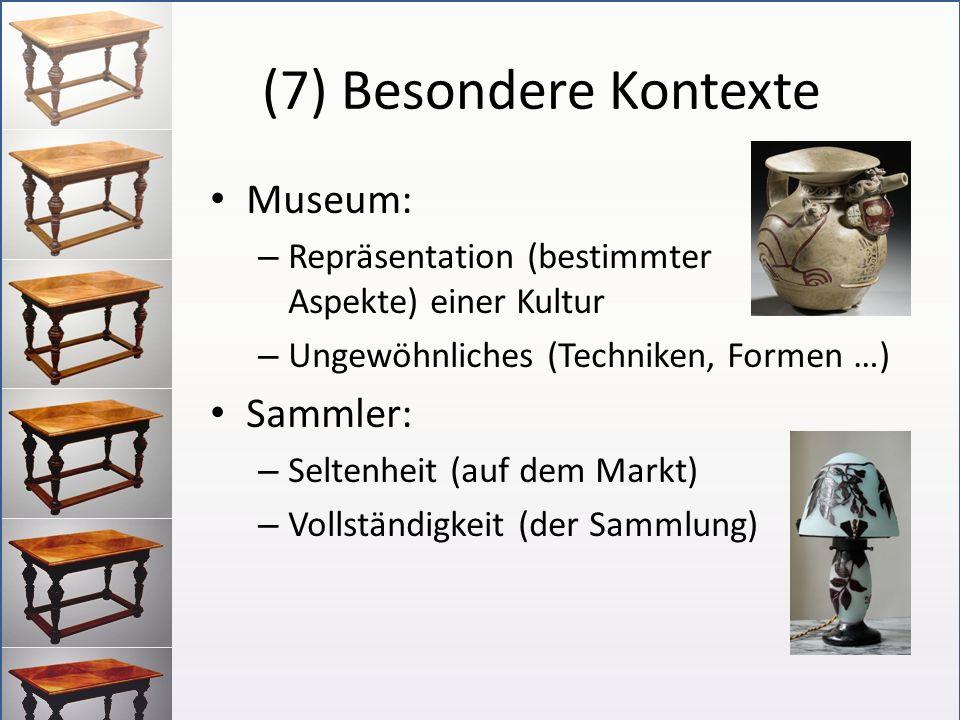 (7) Besondere Kontexte Museum: Sammler: