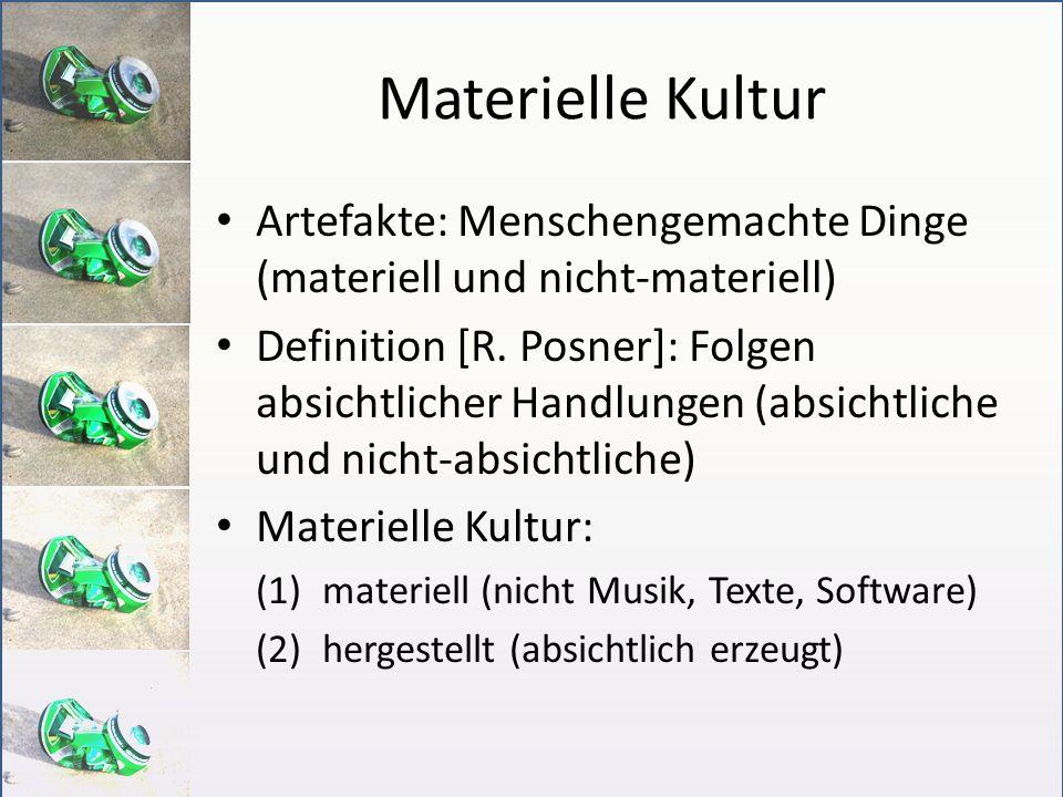 Materielle Kultur Artefakte: Menschengemachte Dinge (materiell und nicht-materiell)