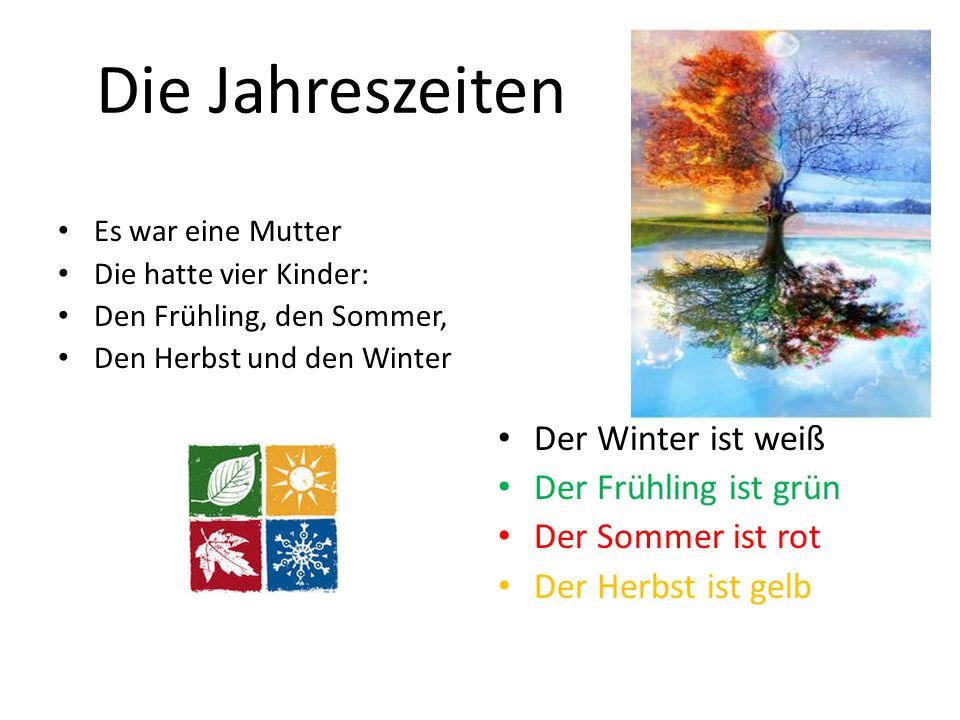 Die Jahreszeiten Der Winter ist weiß Der Frühling ist grün