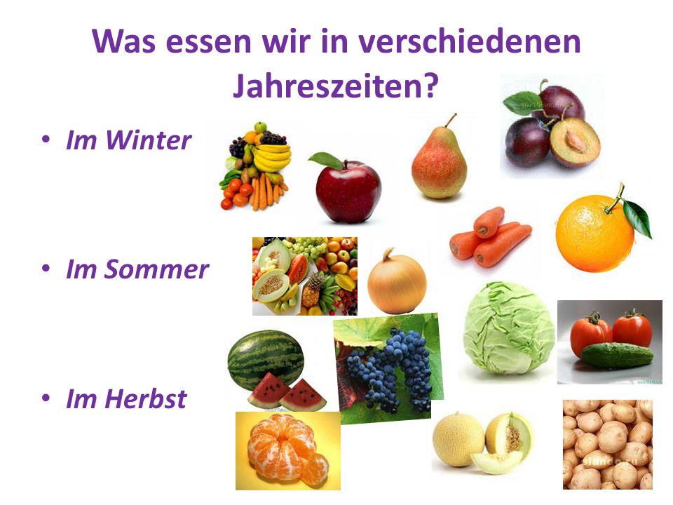 Was essen wir in verschiedenen Jahreszeiten