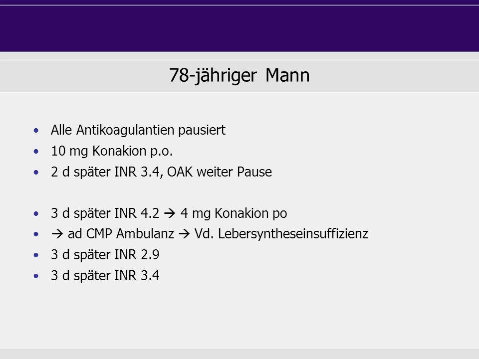 78-jähriger Mann Alle Antikoagulantien pausiert 10 mg Konakion p.o.