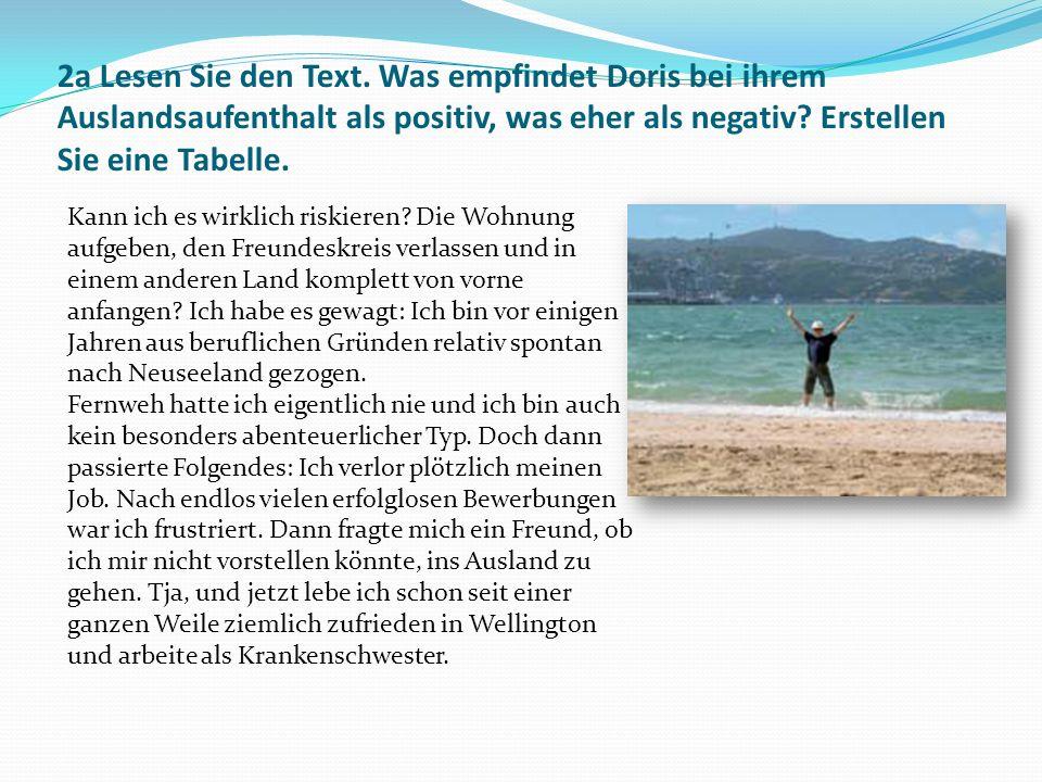 2a Lesen Sie den Text. Was empfindet Doris bei ihrem Auslandsaufenthalt als positiv, was eher als negativ Erstellen Sie eine Tabelle.