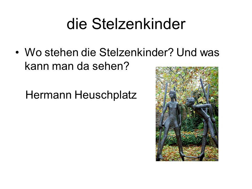 die Stelzenkinder Wo stehen die Stelzenkinder Und was kann man da sehen Hermann Heuschplatz