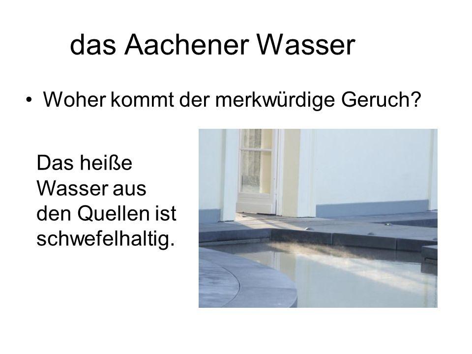 das Aachener Wasser Woher kommt der merkwürdige Geruch