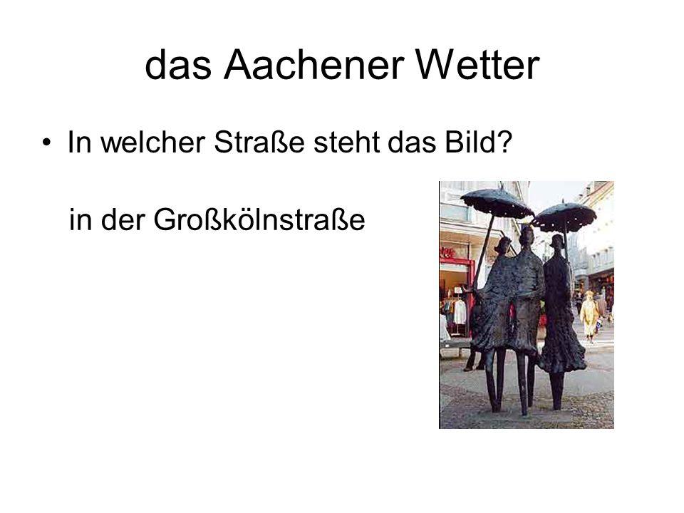 das Aachener Wetter In welcher Straße steht das Bild