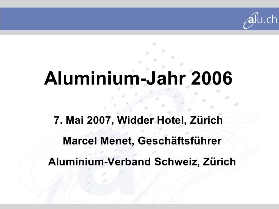 Aluminium-Jahr 2006 7. Mai 2007, Widder Hotel, Zürich Marcel Menet, Geschäftsführer Aluminium-Verband Schweiz, Zürich.