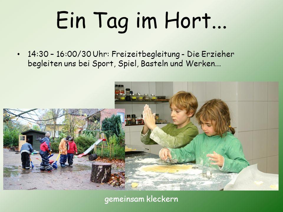 Ein Tag im Hort... 14:30 – 16:00/30 Uhr: Freizeitbegleitung - Die Erzieher begleiten uns bei Sport, Spiel, Basteln und Werken...