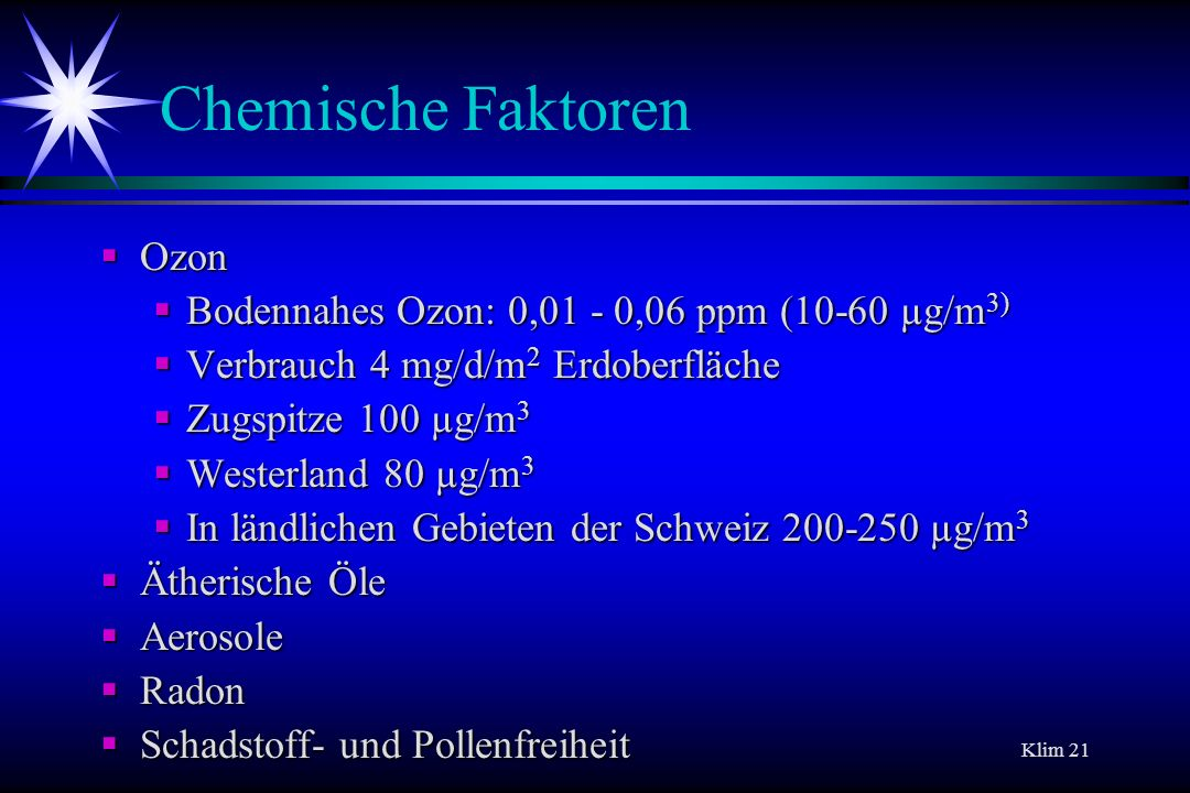 Chemische Faktoren Ozon Bodennahes Ozon: 0,01 - 0,06 ppm (10-60 µg/m3)