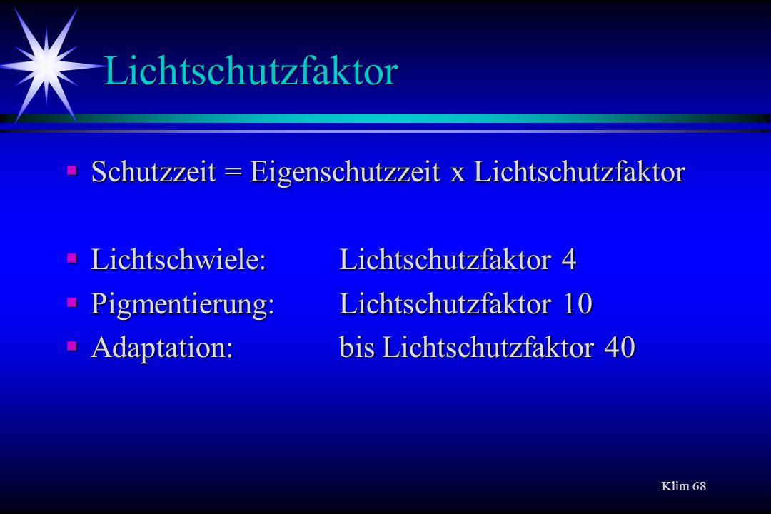 Lichtschutzfaktor Schutzzeit = Eigenschutzzeit x Lichtschutzfaktor