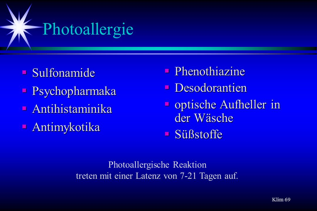 Photoallergische Reaktion treten mit einer Latenz von 7-21 Tagen auf.