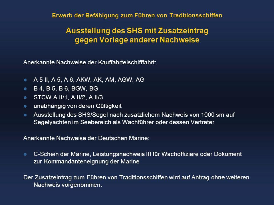 Erwerb der Befähigung zum Führen von Traditionsschiffen Ausstellung des SHS mit Zusatzeintrag gegen Vorlage anderer Nachweise