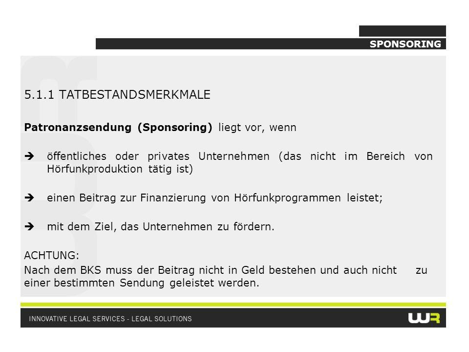 SPONSORING 5.1.1 TATBESTANDSMERKMALE. Patronanzsendung (Sponsoring) liegt vor, wenn.