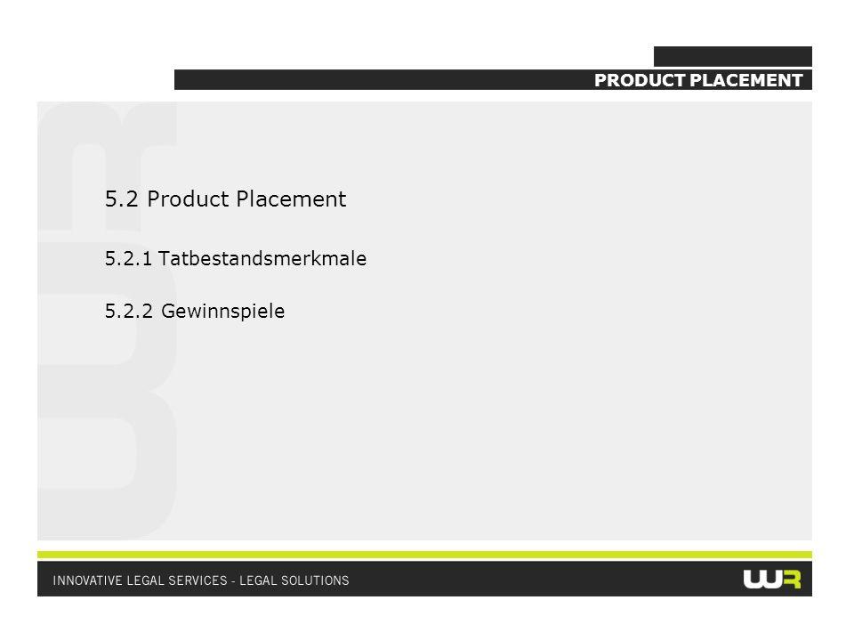 5.2 Product Placement 5.2.1 Tatbestandsmerkmale 5.2.2 Gewinnspiele