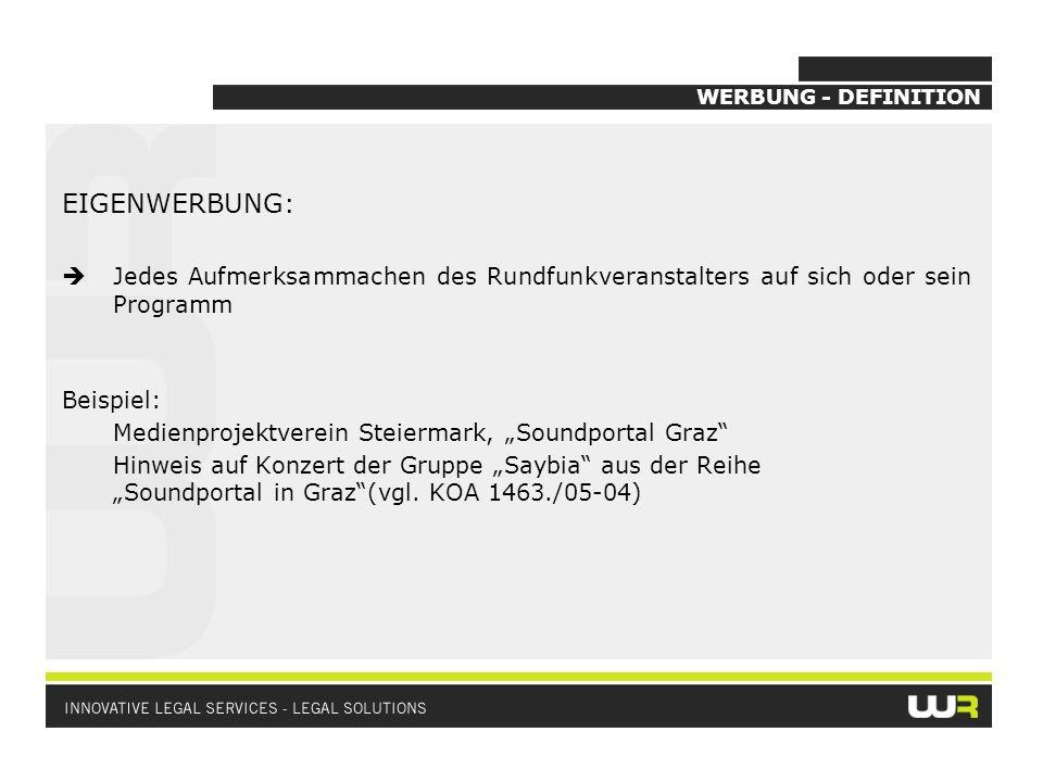 WERBUNG - DEFINITION EIGENWERBUNG:  Jedes Aufmerksammachen des Rundfunkveranstalters auf sich oder sein Programm.
