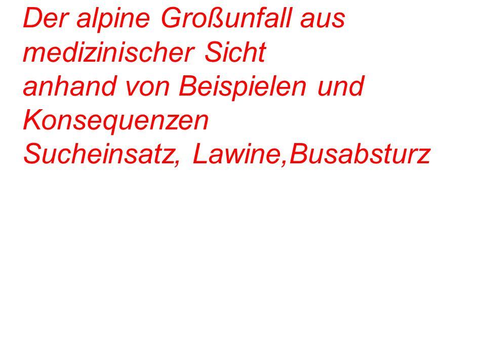 28.03.2017 Der alpine Großunfall aus medizinischer Sicht anhand von Beispielen und Konsequenzen Sucheinsatz, Lawine,Busabsturz.