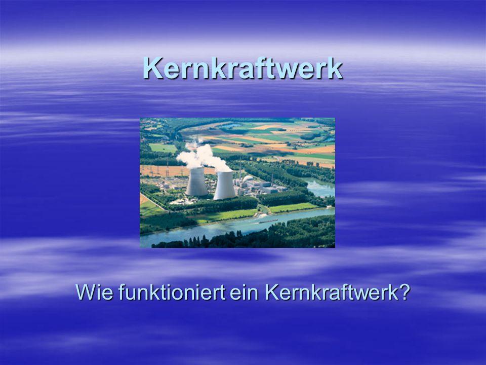 Wie funktioniert ein Kernkraftwerk