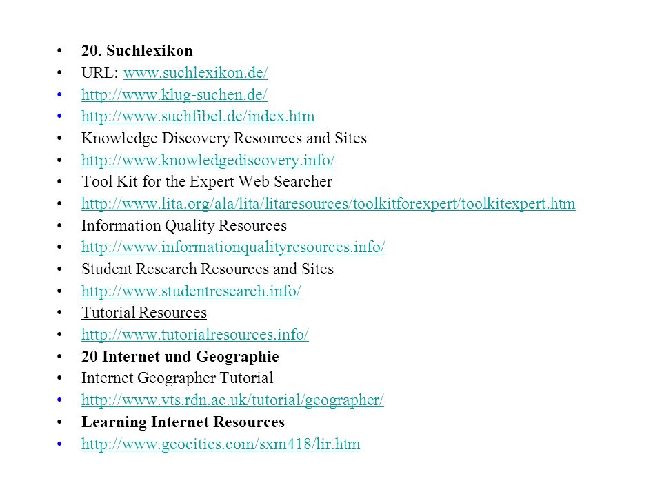 20. Suchlexikon URL: www.suchlexikon.de/ http://www.klug-suchen.de/ http://www.suchfibel.de/index.htm.