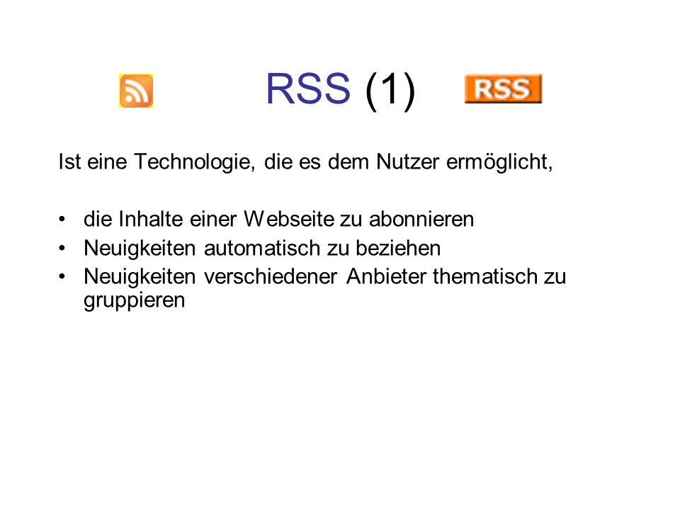 RSS (1) Ist eine Technologie, die es dem Nutzer ermöglicht,