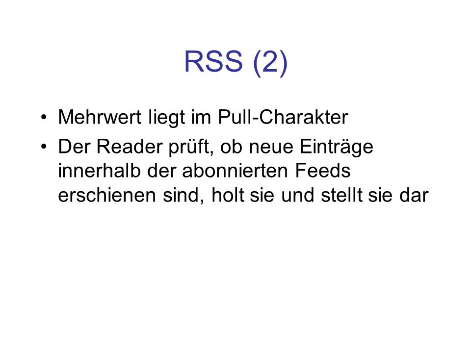 RSS (2) Mehrwert liegt im Pull-Charakter