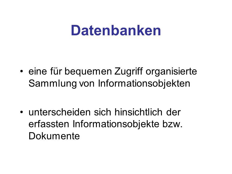 Datenbanken eine für bequemen Zugriff organisierte Sammlung von Informationsobjekten.