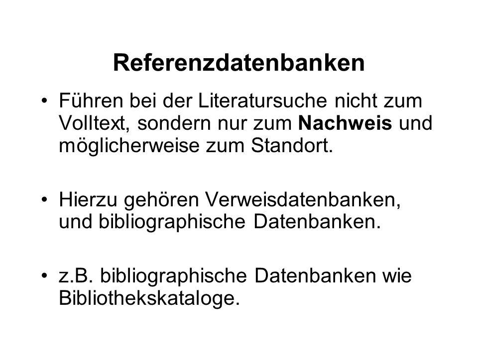 Referenzdatenbanken Führen bei der Literatursuche nicht zum Volltext, sondern nur zum Nachweis und möglicherweise zum Standort.