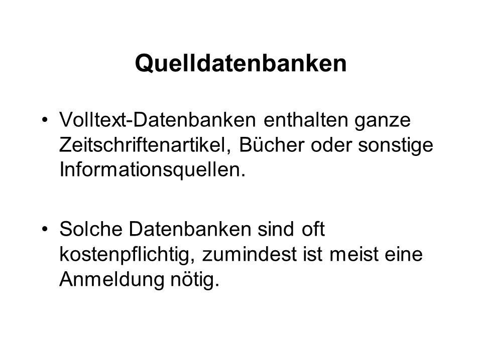 Quelldatenbanken Volltext-Datenbanken enthalten ganze Zeitschriftenartikel, Bücher oder sonstige Informationsquellen.