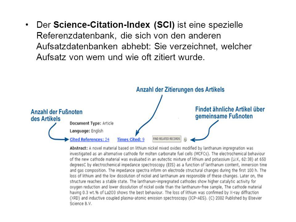 Der Science-Citation-Index (SCI) ist eine spezielle Referenzdatenbank, die sich von den anderen Aufsatzdatenbanken abhebt: Sie verzeichnet, welcher Aufsatz von wem und wie oft zitiert wurde.
