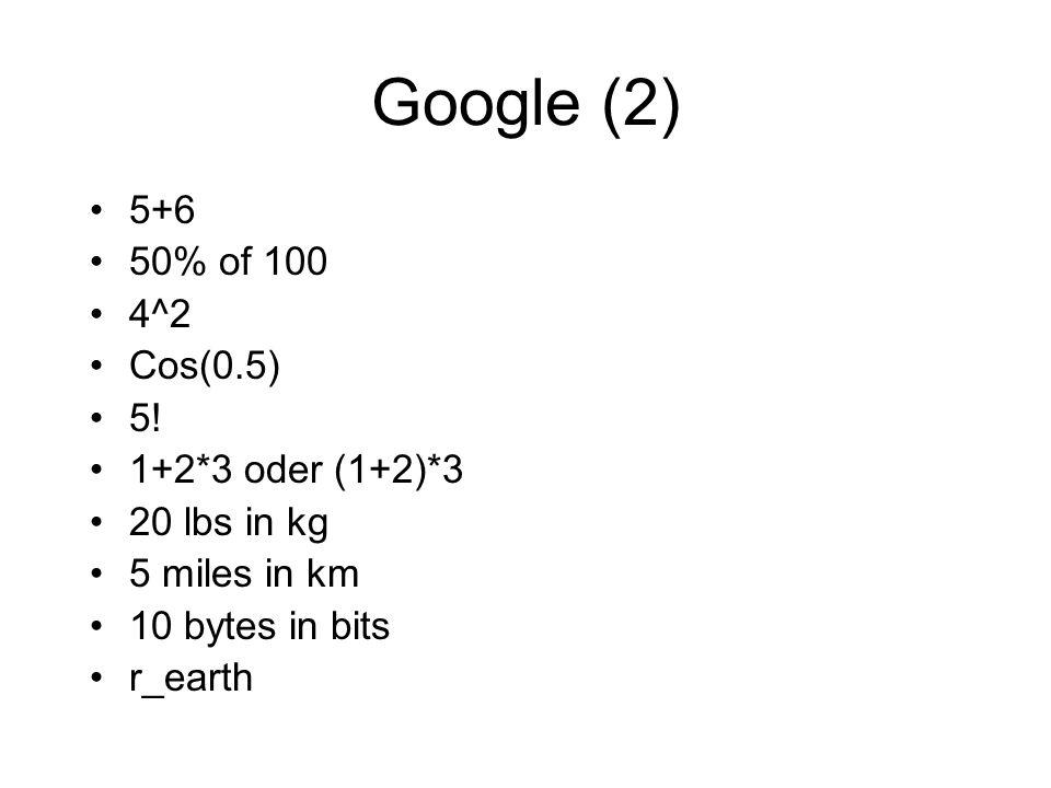 Google (2) 5+6 50% of 100 4^2 Cos(0.5) 5! 1+2*3 oder (1+2)*3