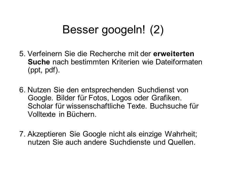 Besser googeln! (2) 5. Verfeinern Sie die Recherche mit der erweiterten Suche nach bestimmten Kriterien wie Dateiformaten (ppt, pdf).
