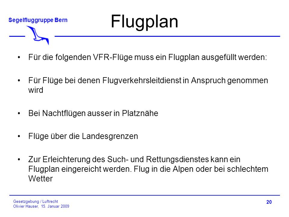 Flugplan Für die folgenden VFR-Flüge muss ein Flugplan ausgefüllt werden: Für Flüge bei denen Flugverkehrsleitdienst in Anspruch genommen wird.