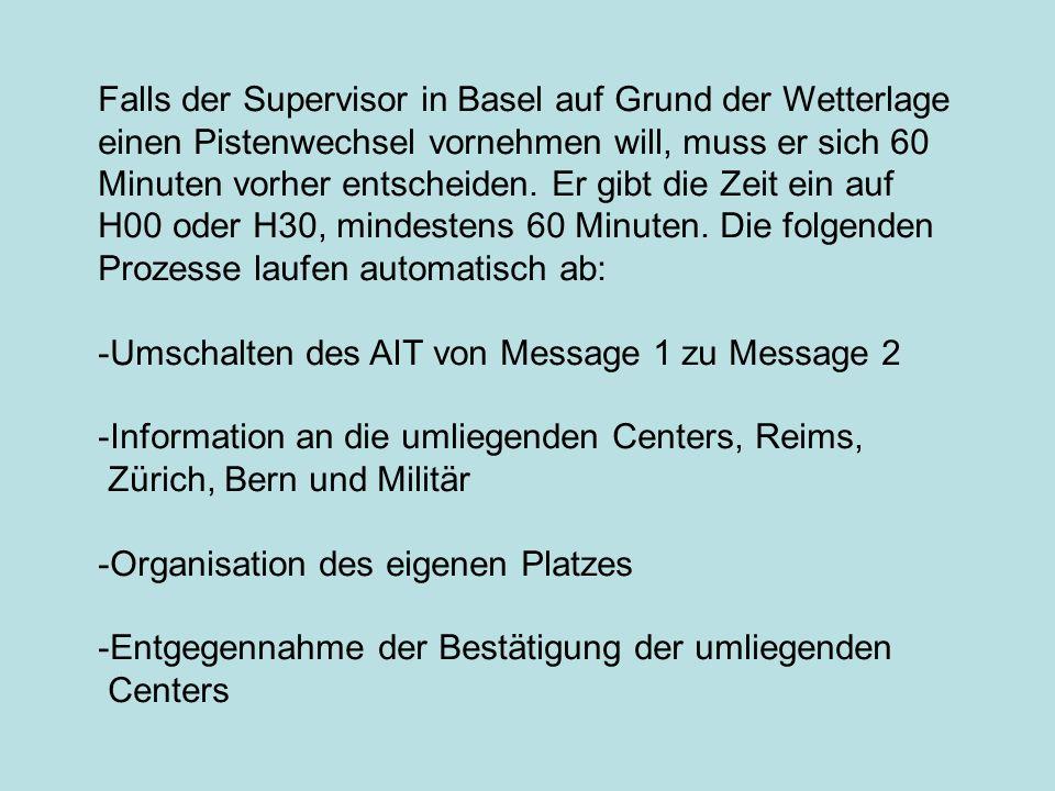 Falls der Supervisor in Basel auf Grund der Wetterlage einen Pistenwechsel vornehmen will, muss er sich 60 Minuten vorher entscheiden. Er gibt die Zeit ein auf H00 oder H30, mindestens 60 Minuten. Die folgenden Prozesse laufen automatisch ab: