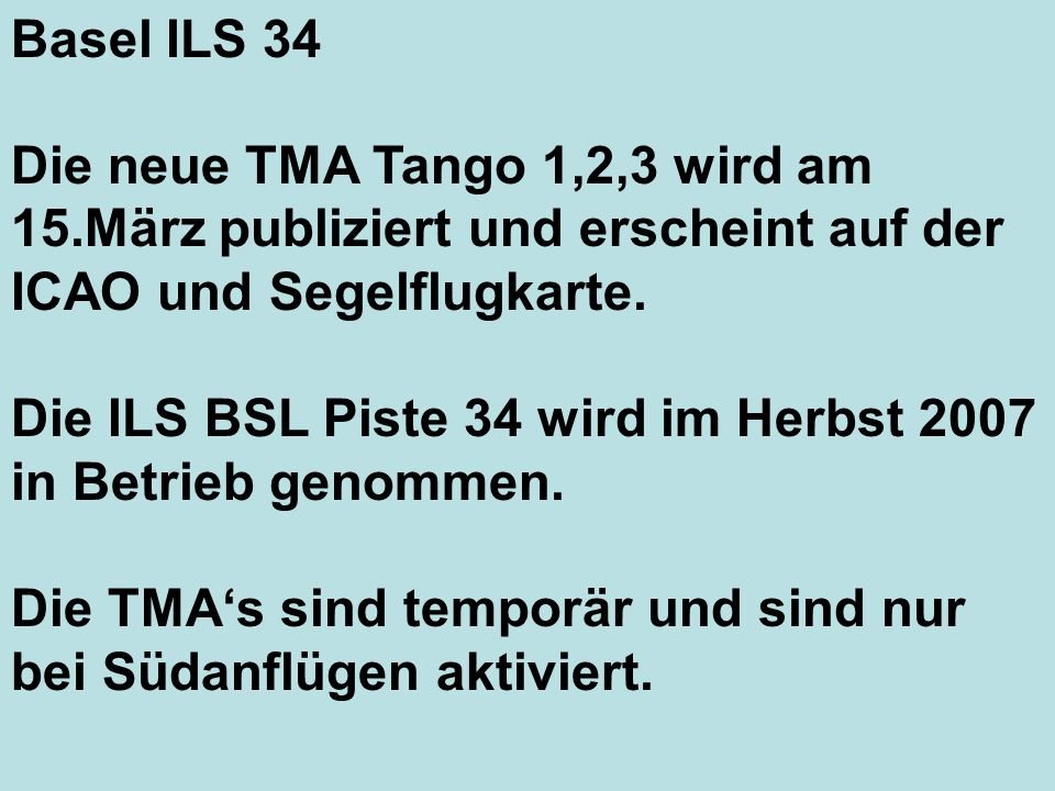 Basel ILS 34Die neue TMA Tango 1,2,3 wird am 15.März publiziert und erscheint auf der ICAO und Segelflugkarte.