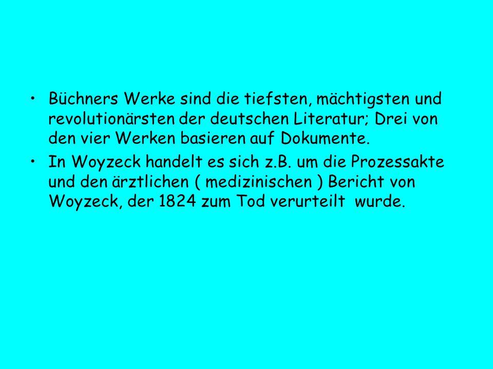 Büchners Werke sind die tiefsten, mächtigsten und revolutionärsten der deutschen Literatur; Drei von den vier Werken basieren auf Dokumente.