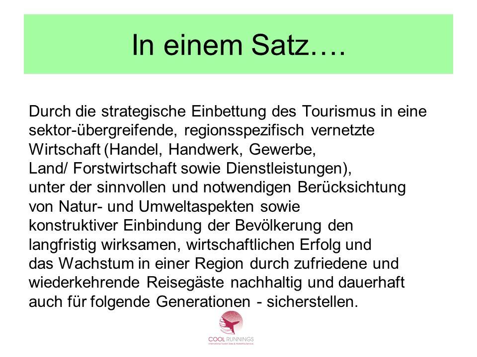 In einem Satz…. Durch die strategische Einbettung des Tourismus in eine. sektor-übergreifende, regionsspezifisch vernetzte.