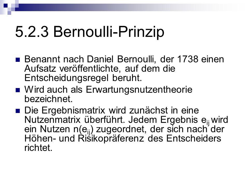 5.2.3 Bernoulli-PrinzipBenannt nach Daniel Bernoulli, der 1738 einen Aufsatz veröffentlichte, auf dem die Entscheidungsregel beruht.