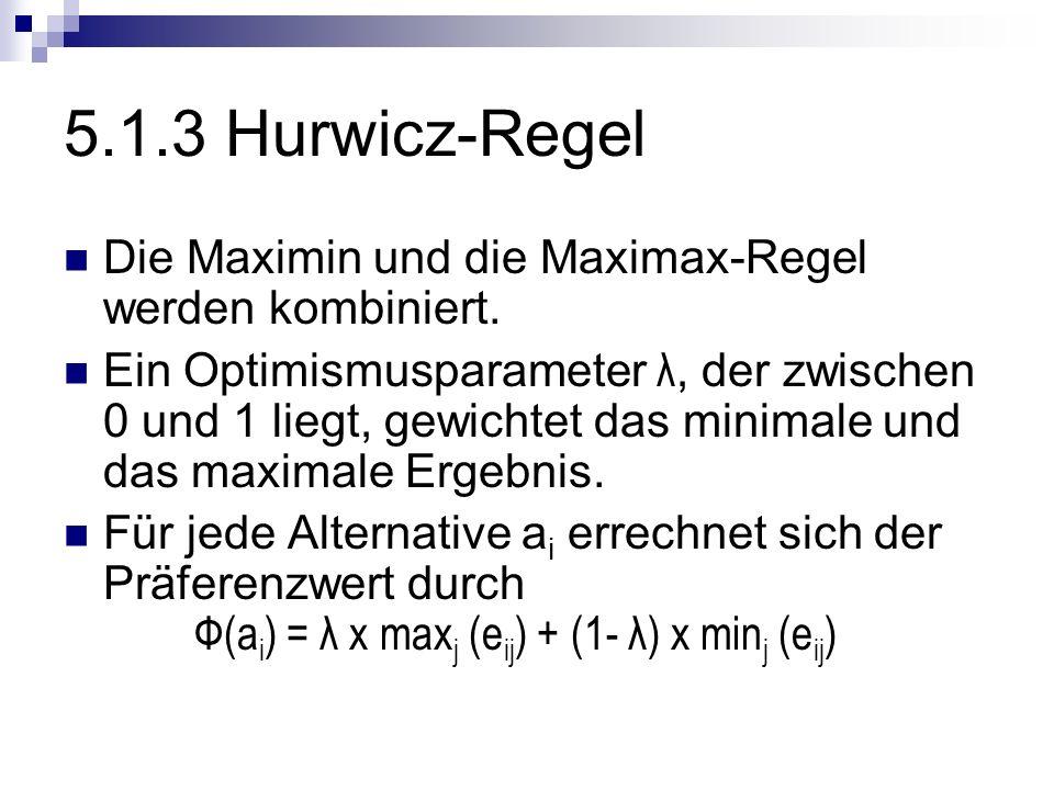 5.1.3 Hurwicz-Regel Die Maximin und die Maximax-Regel werden kombiniert.