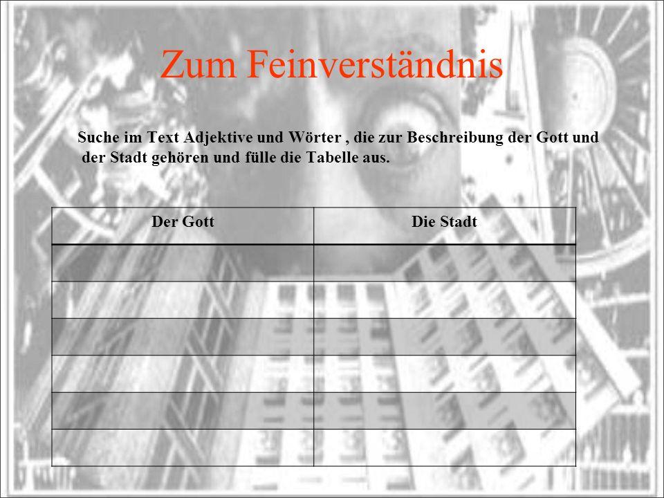 Zum Feinverständnis Suche im Text Adjektive und Wörter , die zur Beschreibung der Gott und der Stadt gehören und fülle die Tabelle aus.