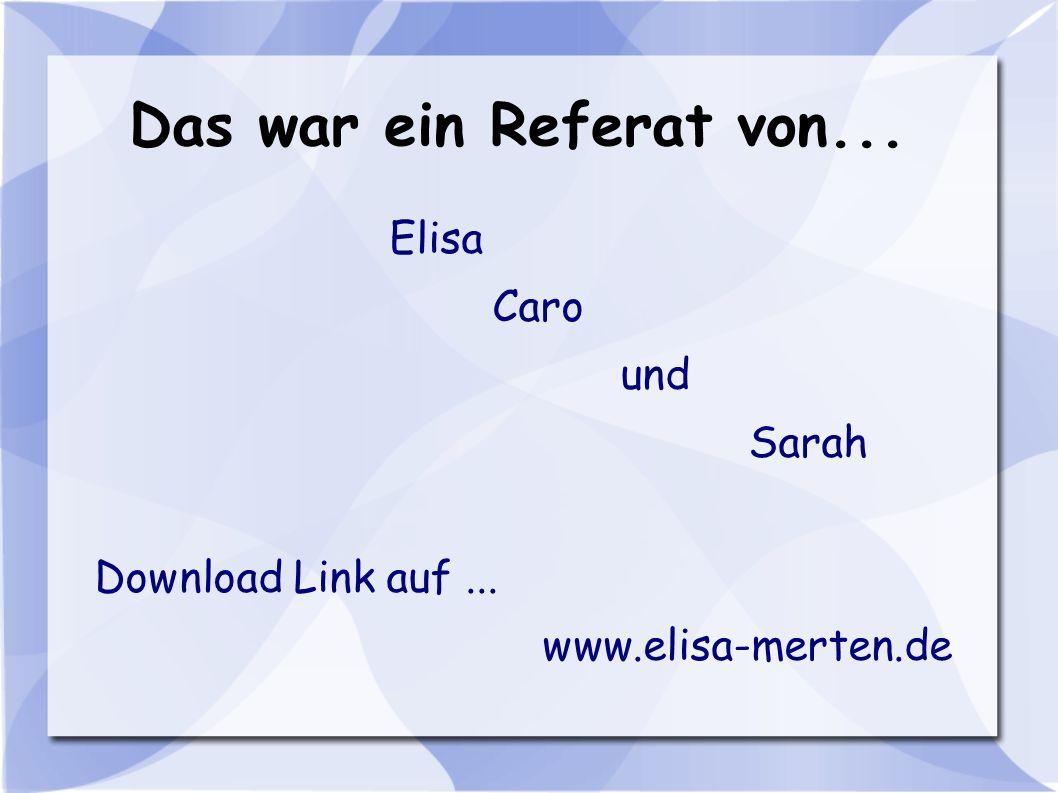 Das war ein Referat von... Elisa Caro und Sarah Download Link auf ...