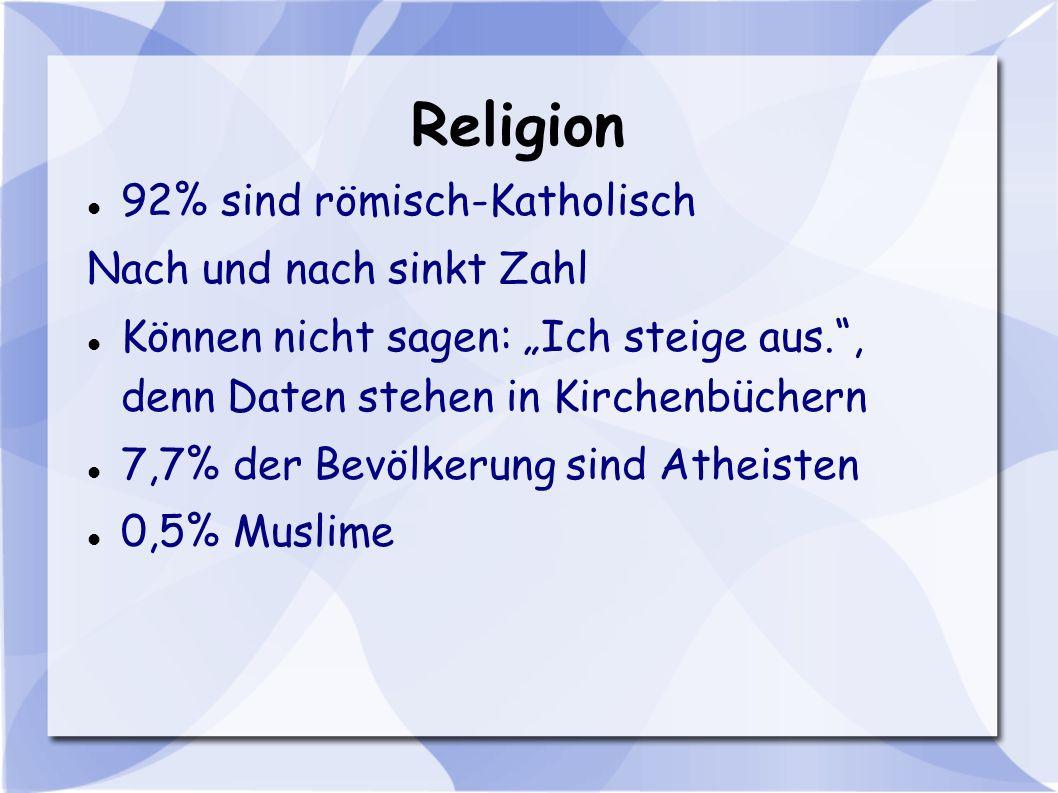 Religion 92% sind römisch-Katholisch Nach und nach sinkt Zahl