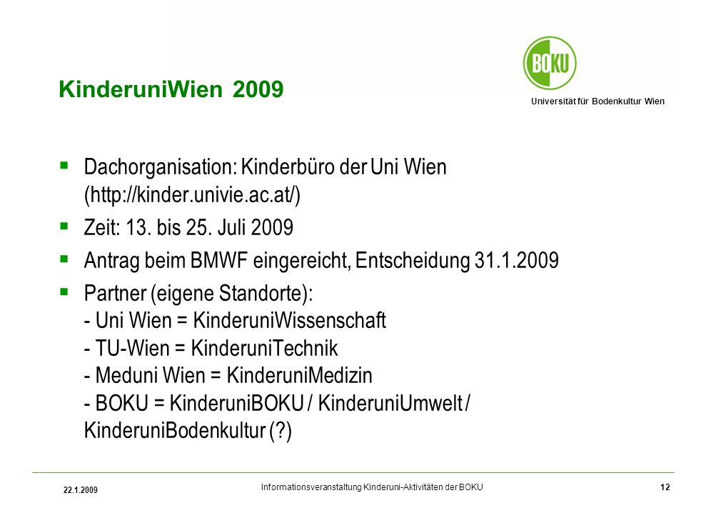 KinderuniWien 2009 Dachorganisation: Kinderbüro der Uni Wien (http://kinder.univie.ac.at/) Zeit: 13. bis 25. Juli 2009.