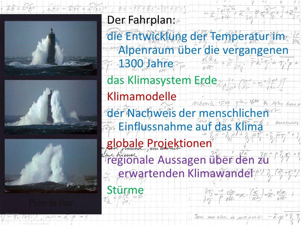 Der Fahrplan: die Entwicklung der Temperatur im Alpenraum über die vergangenen 1300 Jahre das Klimasystem Erde Klimamodelle der Nachweis der menschlichen Einflussnahme auf das Klima globale Projektionen regionale Aussagen über den zu erwartenden Klimawandel Stürme
