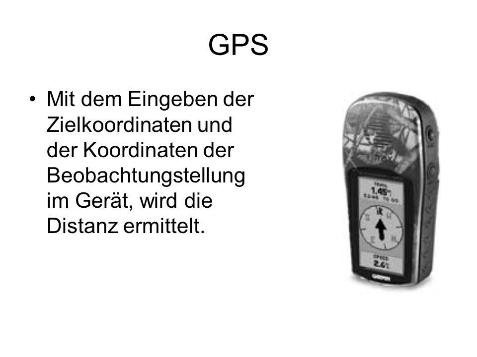GPS Mit dem Eingeben der Zielkoordinaten und der Koordinaten der Beobachtungstellung im Gerät, wird die Distanz ermittelt.
