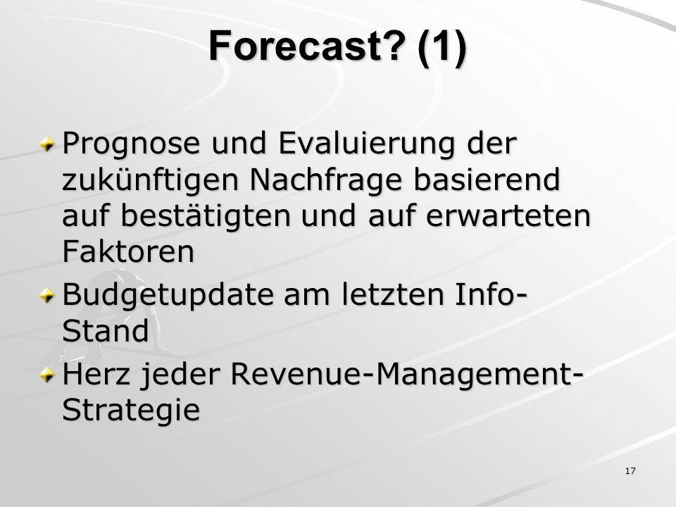 Forecast (1) Prognose und Evaluierung der zukünftigen Nachfrage basierend auf bestätigten und auf erwarteten Faktoren.