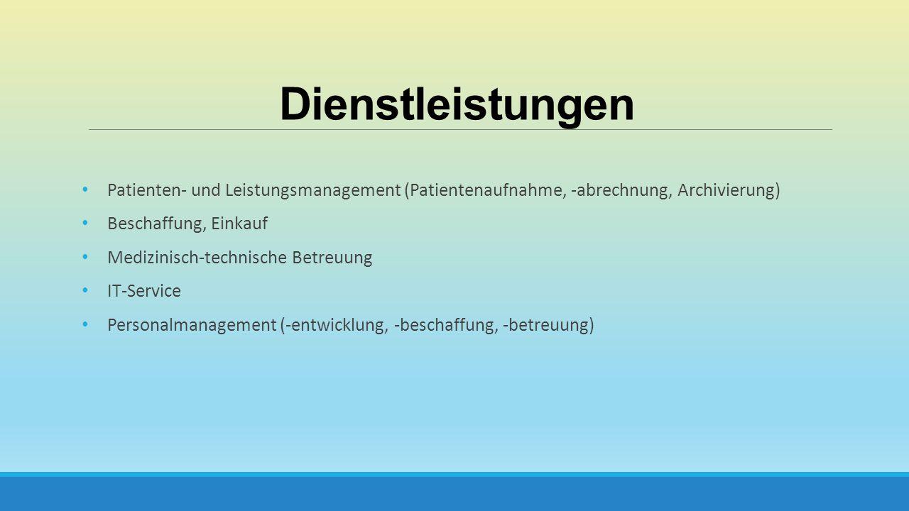 Dienstleistungen Patienten- und Leistungsmanagement (Patientenaufnahme, -abrechnung, Archivierung) Beschaffung, Einkauf.