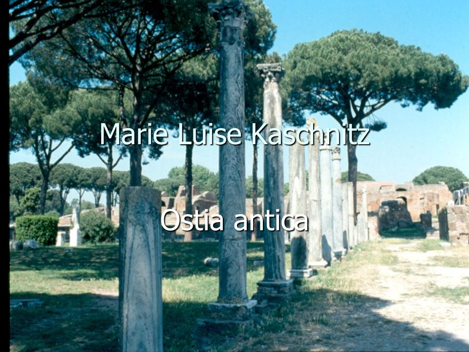 Marie Luise Kaschnitz Ostia antica